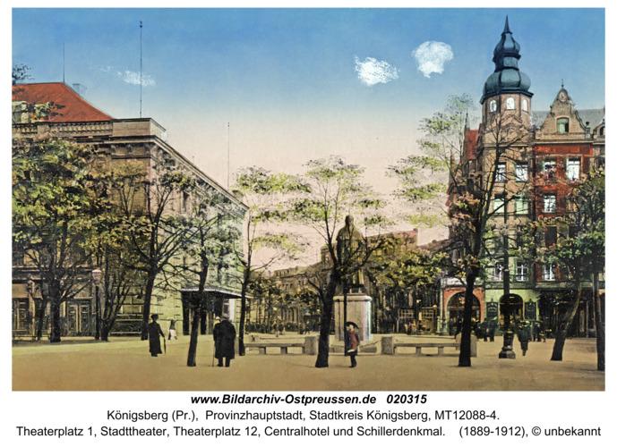 Königsberg (Pr.), Theaterplatz 1, Stadttheater, Theaterplatz 12, Centralhotel und Schillerdenkmal
