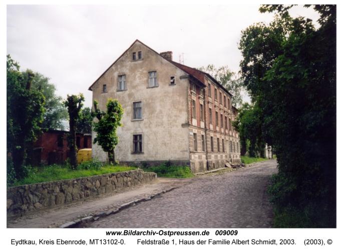 Eydtkau, Feldstraße 1, Haus der Familie Albert Schmidt, 2003