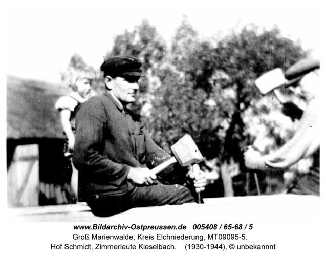 Groß Marienwalde, Hof Schmidt, Zimmerleute Kieselbach