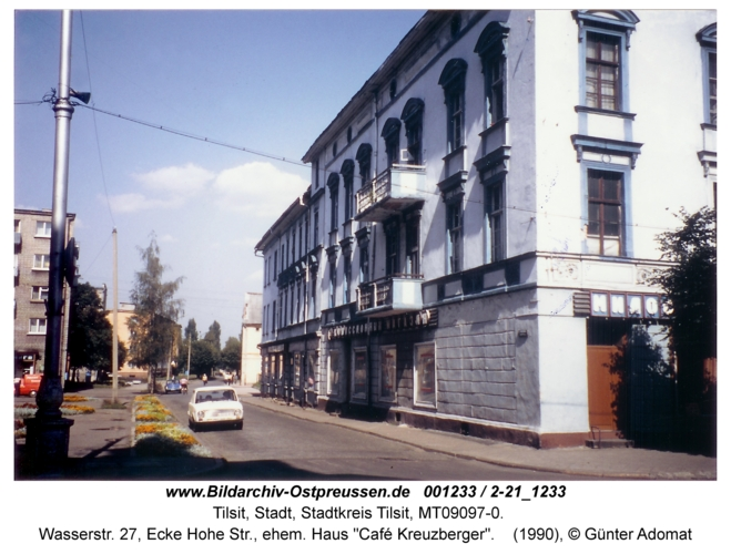 "Tilsit, Wasserstr. 27, Ecke Hohe Str., ehem. Haus ""Café Kreuzberger"""