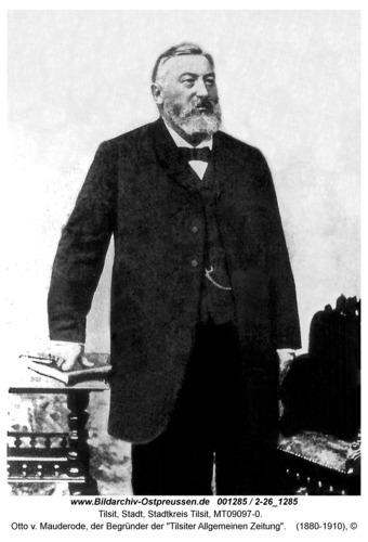 "Tilsit, Otto v. Mauderode, der Begründer der ""Tilsiter Allgemeinen Zeitung"""