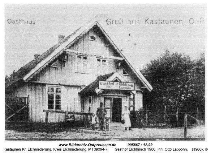 Kastaunen, Gasthof Elchhirsch 1900, Inh. Otto Lappöhn