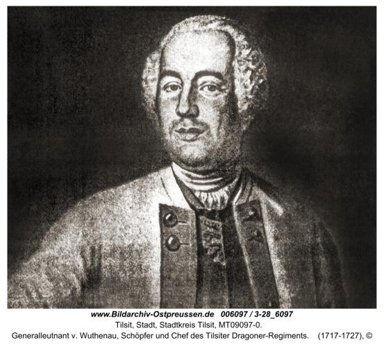 Tilsit, Generalleutnant v. Wuthenau, Schöpfer und Chef des Tilsiter Dragoner-Regiments