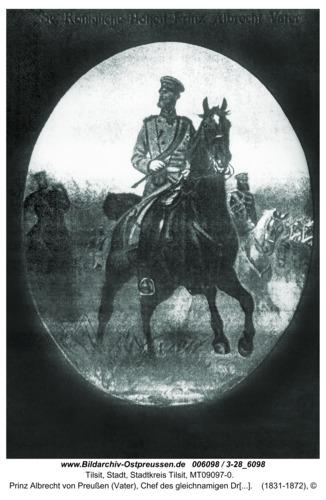 Tilsit, Prinz Albrecht von Preußen (Vater), Chef des gleichnamigen Dragoner-Regiments