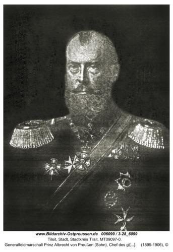 Tilsit, Generalfeldmarschall Prinz Albrecht von Preußen (Sohn), Chef des gleichnamigigen Dragoner-Regiments