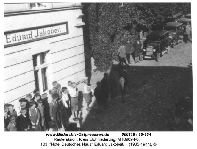 """Rauterskirch, 103, """"Hotel Deutsches Haus"""" Eduard Jakobeit"""