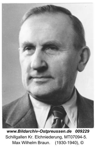 Schillgallen Kr. Elchniederung, Max Wilhelm Braun