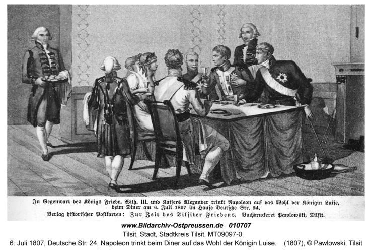 Tilsit, 6. Juli 1807, Deutsche Str. 24, Napoleon trinkt beim Diner auf das Wohl der Königin Luise