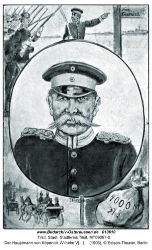 Tilsit, Der Hauptmann von Köpenick Wilhelm Voigt, geboren am 13.02. 1849 in Tilsit