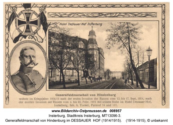 Insterburg, Generalfeldmarschall von Hindenburg im DESSAUER HOF (1914/1915)