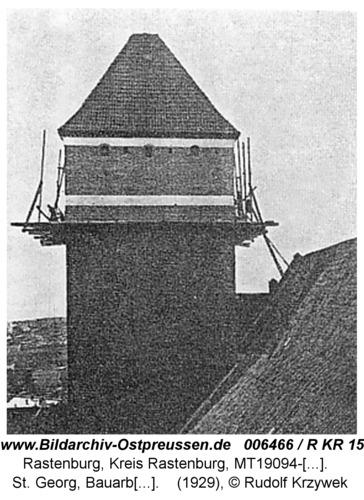 Rastenburg, St. Georg, Bauarbeiten am Turm